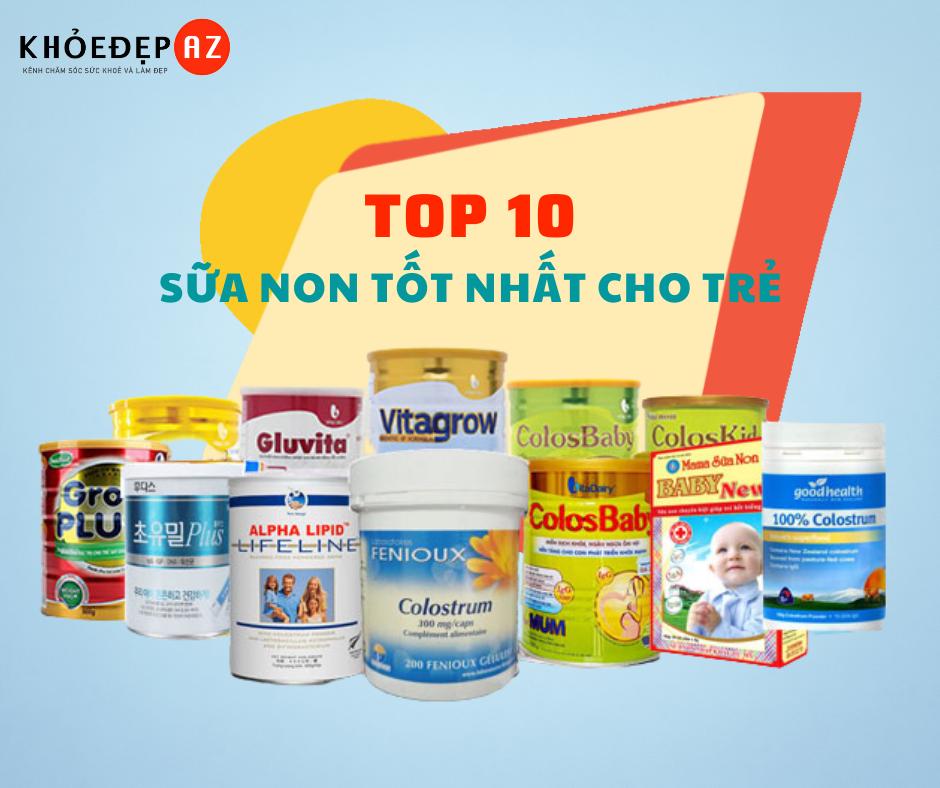 Top 10 Sữa Non Cho Bé Tốt Nhất Hiện Nay